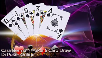 Cara Bermain Poker 5 Card Draw Di Poker Online